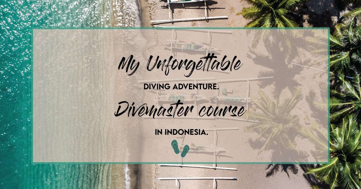 My unforgettable adventure Divemaster course in Indonesia